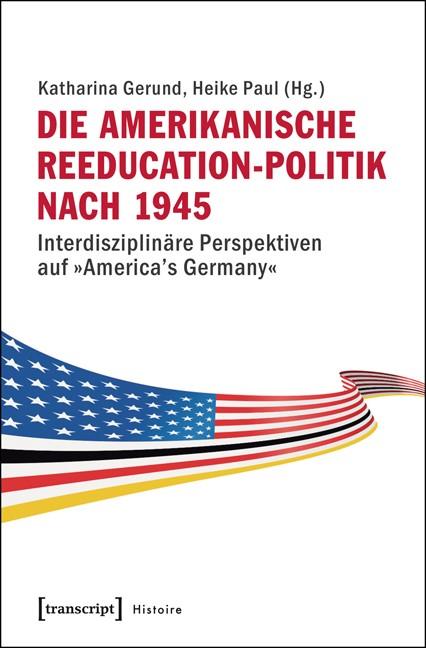 Abbildung von Gerund / Paul | Die amerikanische Reeducation-Politik nach 1945 | 2015