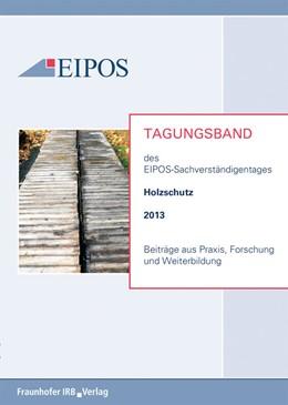 Abbildung von Tagungsband der EIPOS-Sachverständigentage Holzschutz 2013 | 2013 | Beiträge aus Praxis, Forschung...