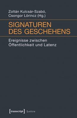 Abbildung von Kulcsár-Szabó / Lörincz | Signaturen des Geschehens | 1. Auflage | 2014 | beck-shop.de