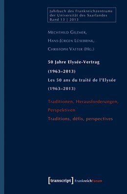 Abbildung von Gilzmer / Lüsebrink / Vatter | 50 Jahre Elysée-Vertrag (1963-2013) / Les 50 ans du traité de l'Elysée (1963-2013) | 2014 | Traditionen, Herausforderungen... | 13
