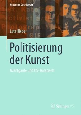 Abbildung von Hieber | Politisierung der Kunst | 2014 | Avantgarde und US-Kunstwelt