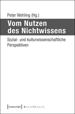 Abbildung von Wehling   Vom Nutzen des Nichtwissens   1. Auflage   2015   beck-shop.de