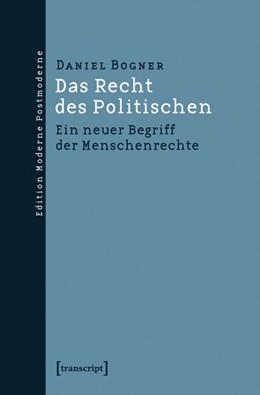 Abbildung von Bogner | Das Recht des Politischen | 2014 | Ein neuer Begriff der Menschen...