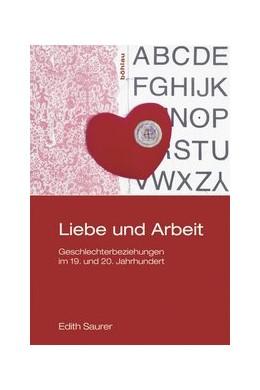 Abbildung von Saurer / Lanzinger | Liebe und Arbeit | 1. Auflage | 2014 | Geschlechterbeziehungen im 19....