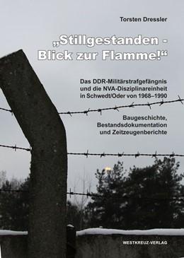 Abbildung von Dressler | Stillgestanden - Blick zur Flamme! | 2013 | Das DDR-Militärgefängnis und d...
