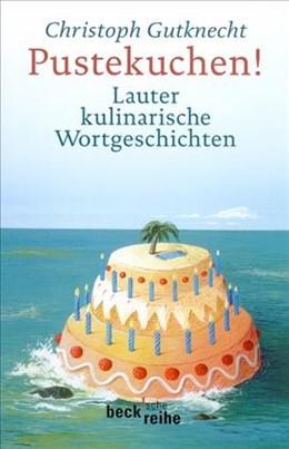 Abbildung von Gutknecht, Christoph | Pustekuchen! | 3. Auflage | 2005 | Lauter kulinarische Wortgeschi... | 1481