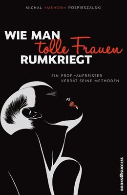 Abbildung von Pospieszalski | Wie man tolle Frauen rumkriegt | 2014 | Ein Profi-Aufreisser verrät se...
