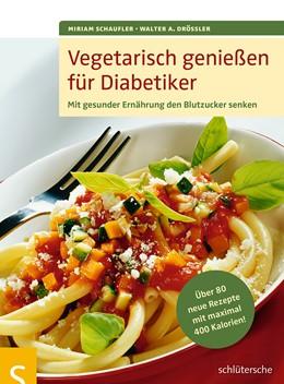 Abbildung von Schaufler / Drössler | Vegetarisch genießen für Diabetiker | 2014 | Mit gesunder Ernährung den Blu...