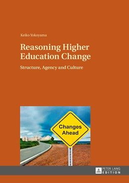 Abbildung von Yokoyama | Reasoning Higher Education Change | 2013 | Structure, Agency and Culture
