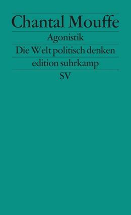 Abbildung von Mouffe | Agonistik | Deutsche Erstausgabe | 2014 | Die Welt politisch denken | 2677
