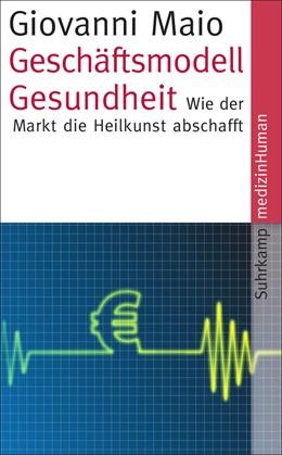 Abbildung von Maio | Geschäftsmodell Gesundheit | Originalausgabe | 2014 | Wie der Markt die Heilkunst ab... | 4514