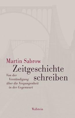 Abbildung von Sabrow | Zeitgeschichte schreiben | 1. Auflage | 2014 | beck-shop.de