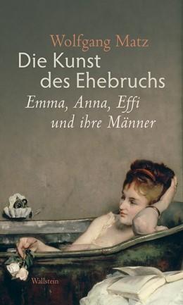 Abbildung von Matz | Die Kunst des Ehebruchs | 2014 | Emma, Anna, Effi und ihre Männ...