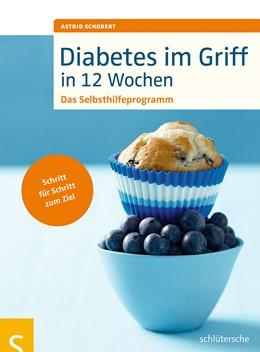 Abbildung von Schobert | Diabetes im Griff in 12 Wochen | 2014 | Das Selbsthilfeprogramm. Schri...