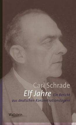 Abbildung von Schrade | Elf Jahre | 2014 | Ein Bericht aus deutschen Konz...