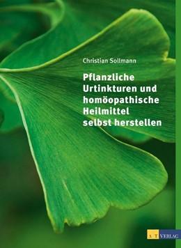 Abbildung von Sollmann | Pflanzliche Urtinkturen und homöopathische Heilmittel selbst herstellen | 1. Auflage | 2014 | beck-shop.de