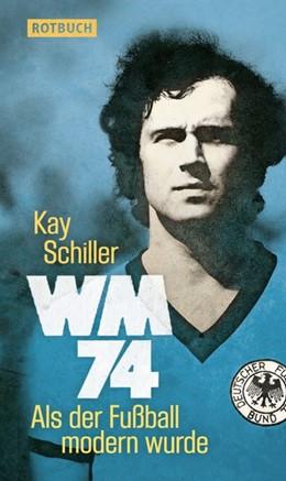 Abbildung von Schiller | WM 74 | 2014 | Als der Fußball modern wurde