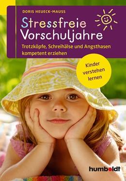 Abbildung von Heueck-Mauß   Stressfreie Vorschuljahre   2014   Trotzköpfe, Schreihälse und An...