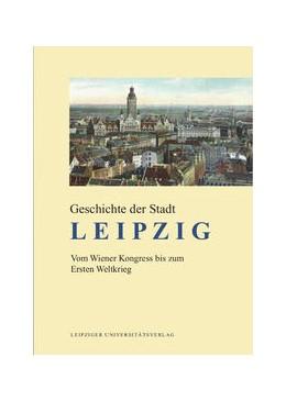 Abbildung von Schötz | Geschichte der Stadt Leipzig | 2017 | Vom Wiener Kongress bis zum Er...