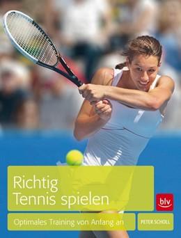 Abbildung von Scholl | Richtig Tennis spielen | 2014 | Optimales Training von Anfang ...