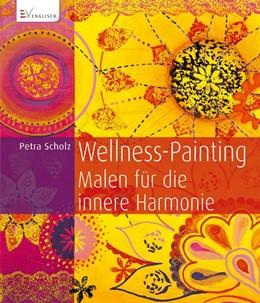 Abbildung von Scholz | Wellness-Painting | 2014 | Malen für die innere Harmonie