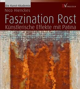 Abbildung von Hienckes | Faszination Rost | 2014 | Künstlerische Effekte mit Pati...