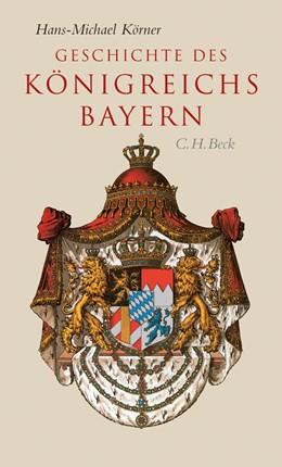 Abbildung von Körner, Hans-Michael | Geschichte des Königreichs Bayern | 2006