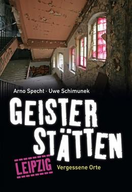 Abbildung von Specht / Schimunek | Geisterstätten Leipzig | 1. Auflage | 2014 | beck-shop.de