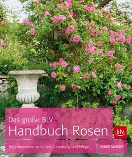 Abbildung von Markley | Das große BLV Handbuch Rosen | 2014 | Expertenwissen zu Sorten, Gest...