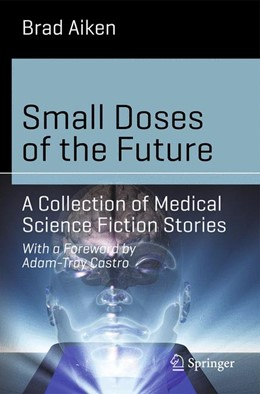 Abbildung von Aiken | Small Doses of the Future | 2014 | A Collection of Medical Scienc...