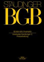 Abbildung von von Staudinger | J. von Staudingers Kommentar zum Bürgerlichen Gesetzbuch: Staudinger BGB - Buch 2: Recht der Schuldverhältnisse: §§ 826-829; ProdHaftG (Unerlaubte Handlungen 2, Produkthaftung) | Neubearbeitung | 2013