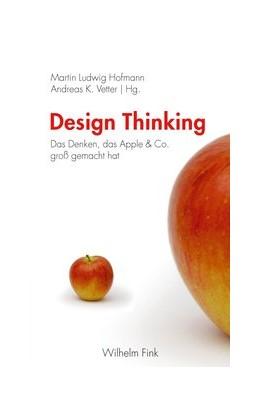 Abbildung von Hofmann / Vetter | Design Thinking | 2014 | 2013 | Das Denken, das Apple & Co. gr...