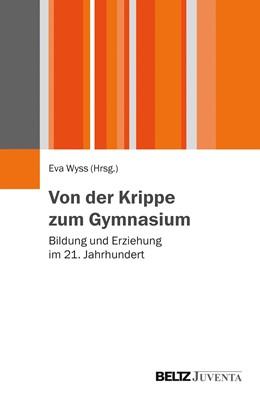 Abbildung von Wyss   Von der Krippe zum Gymnasium   2014   Bildung und Erziehung im 21. J...