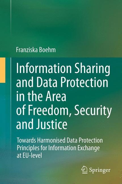 Abbildung von Boehm | Information Sharing and Data Protection in the Area of Freedom, Security and Justice | 2014
