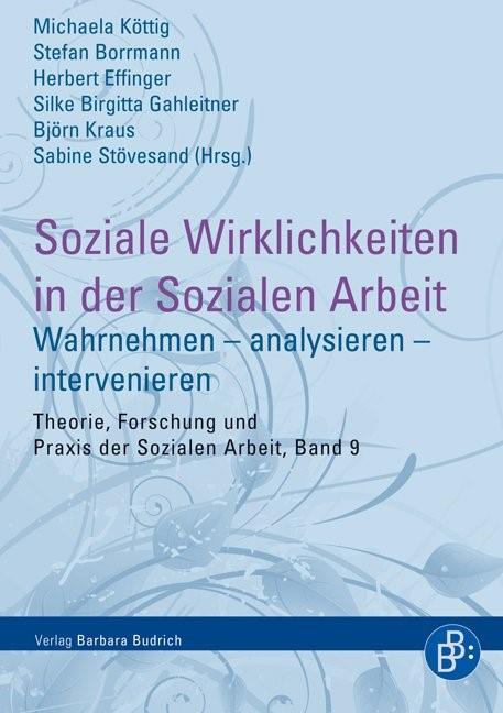 Abbildung von Köttig / Borrmann / Effinger / Gahleitner / Kraus / Stövesand | Soziale Wirklichkeiten in der Sozialen Arbeit | 1. Aufl. 2014 | 2014