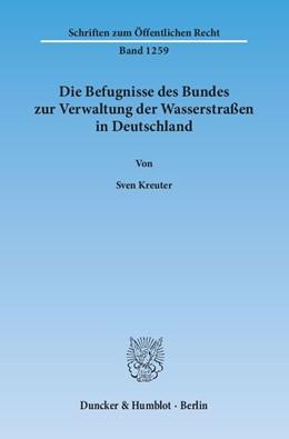 Abbildung von Kreuter | Die Befugnisse des Bundes zur Verwaltung der Wasserstraßen in Deutschland | 1. Auflage | 2014 | 1259 | beck-shop.de