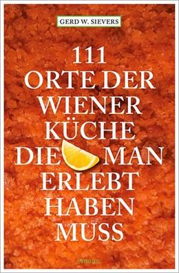 Abbildung von Sievers   111 Orte der Wiener Küche, die man gesehen haben muss   1. Auflage   2014   beck-shop.de