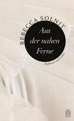 Abbildung von Solnit | Aus der nahen Ferne | 1. Auflage | 2014 | beck-shop.de