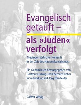Abbildung von Ludwig / Röhm | Evangelisch getauft - als »Juden« verfolgt | 1. Auflage | 2014 | beck-shop.de