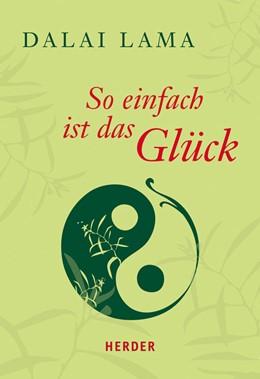 Abbildung von Dalai Lama / Lichtenauer | So einfach ist das Glück | 1. Auflage | 2014 | beck-shop.de