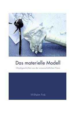 Abbildung von Zauzig / Ludwig / Weber | Das materielle Modell | 2014 | 2014 | Objektgeschichten aus der wiss...