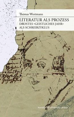 Abbildung von Wortmann | Literatur als Prozess | 1. Aufl. 2014 | 2014 | Drostes »Geistliches Jahr« als...