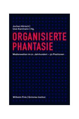 Abbildung von Hörisch / Kammann | Organisierte Phantasie | 2014 | 2014 | Medienwelten im 21. Jahrhunder...
