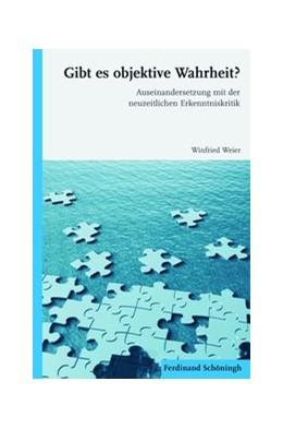 Abbildung von Weier | Gibt es objektive Wahrheit? | 1. Auflage | 2014 | beck-shop.de