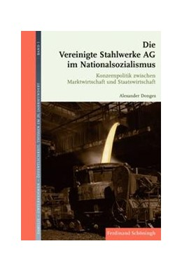 Abbildung von Donges   Die Vereinigte Stahlwerke AG im Nationalsozialismus   1. Auflage 2014   2014   Konzernpolitik zwischen Marktw...   1