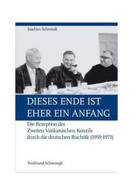 Abbildung von Schmiedl   Dieses Ende ist eher ein Anfang   1. Aufl. 2014   2014   Die Rezeption des Zweiten Vati...