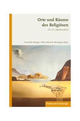 Abbildung von Pahud de Mortanges / Metzger / Mortanges | Orte und Räume des Religiösen im 19.-21. Jahrhundert | 2016 | 2016