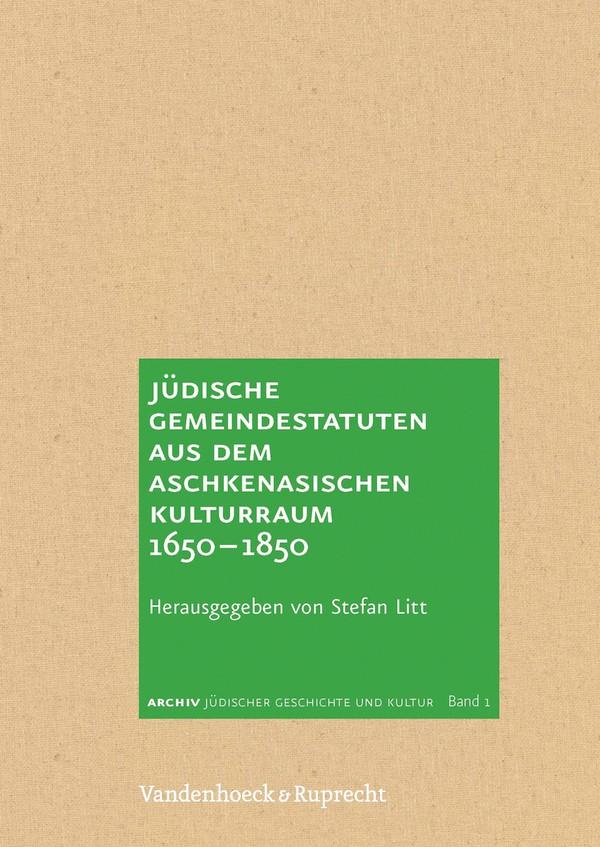 Jüdische Gemeindestatuten aus dem aschkenasischen Kulturraum 1650–1850   Litt, 2013   Buch (Cover)