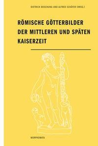 Römische Götterbilder der mittleren und späten Kaiserzeit | Boschung / Schäfer | 1. Aufl. 2015, 2015 (Cover)