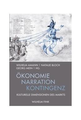 Abbildung von Mein / Amann / Bloch | Ökonomie - Narration - Kontingenz | 2014 | 2014 | Kulturelle Dimensionen des Mar...